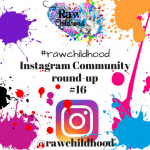#rawchildhood roundup 16 Instagram raw childhood community